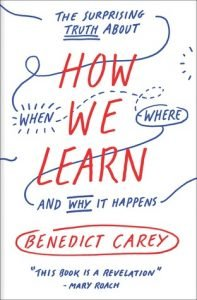 How We Learn: The Surprising Truth About When, Where, and Why It Happens by Benedict Carey